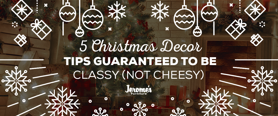 5 Christmas Decor Tips Guaranteed To Be Classy Not Cheesy Jerome S Furniture